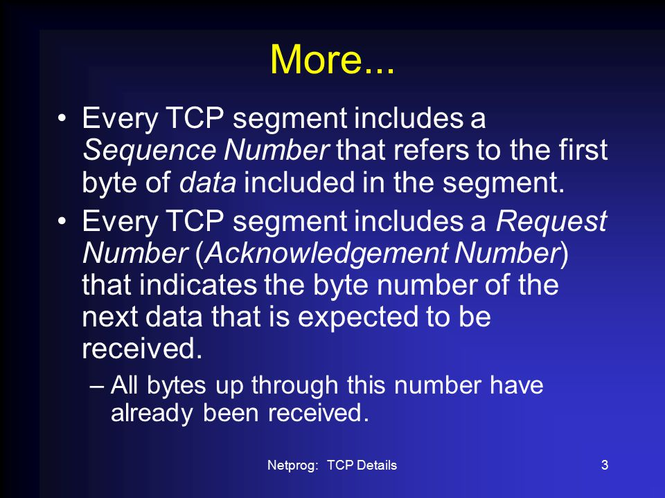 Netprog: TCP Details4 And more...There are a bunch of control flags: –URG: urgent data included.