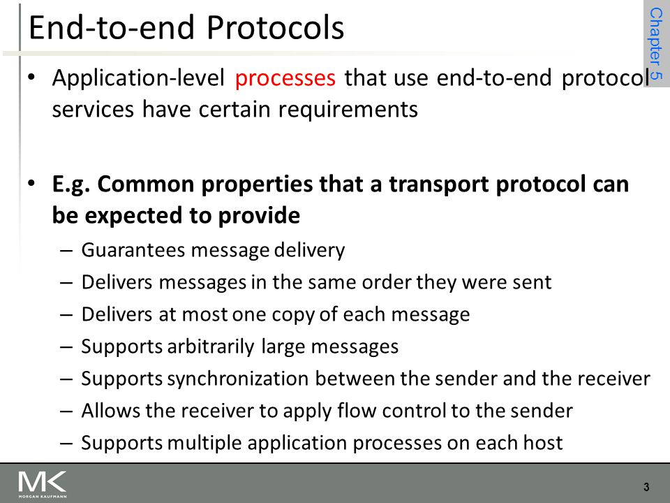 3 Chapter 4 3 Chapter 5 End-to-end Protocols Application-level processes that use end-to-end protocol services have certain requirements E.g. Common p