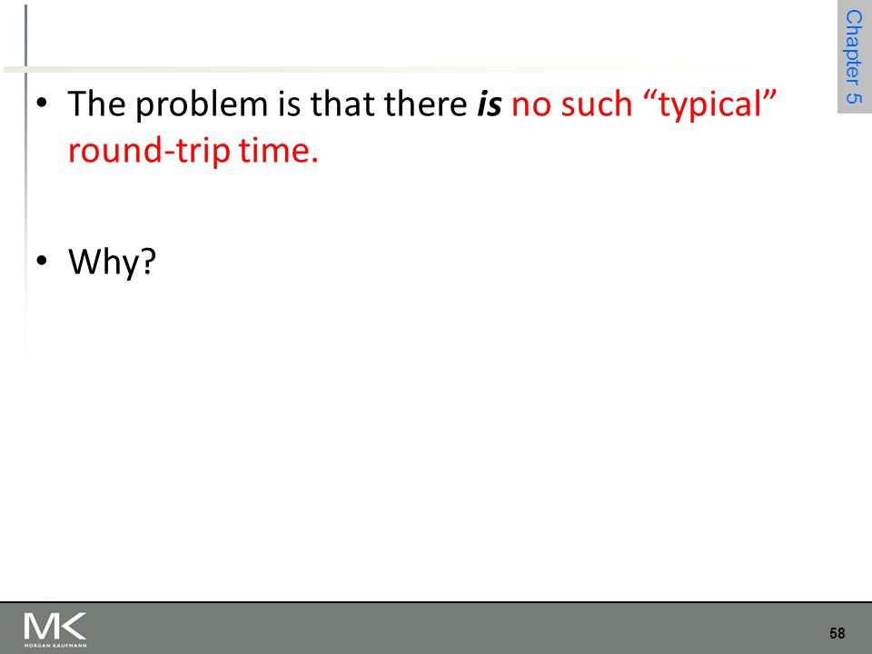"58 Chapter 4 58 Chapter 5 The problem is that there is no such ""typical"" round-trip time. Why?"