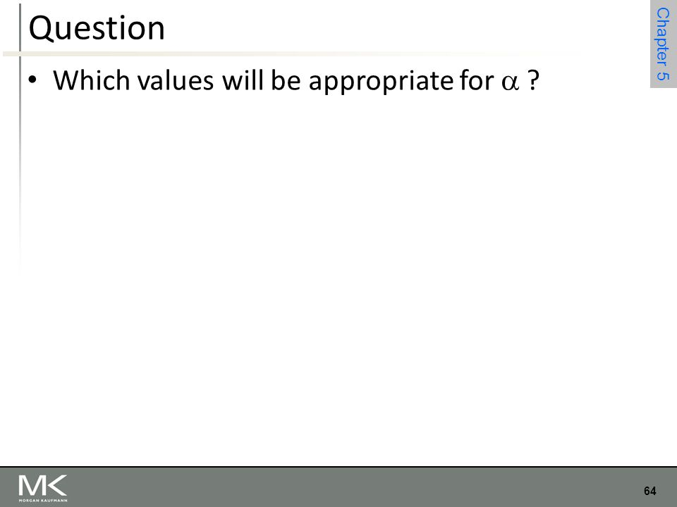 64 Chapter 4 64 Chapter 5 Question Which values will be appropriate for  ?