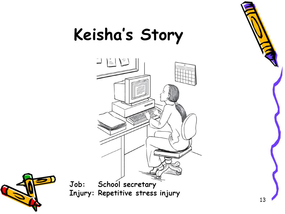 13 Keisha's Story Job: School secretary Injury: Repetitive stress injury