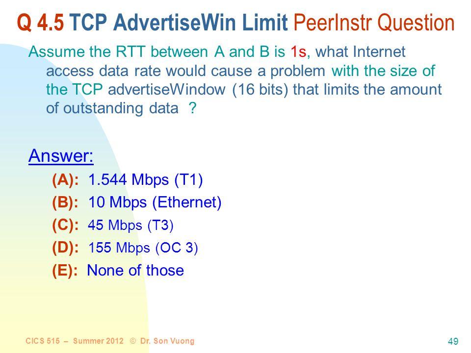CICS 515 – Summer 2012 © Dr. Son Vuong 48 Bandwidth T1 (1.5Mbps) Ethernet (10Mbps) T3 (45Mbps) FDDI (100Mbps) STS-3 (155Mbps) STS-12 (622Mbps) STS-24