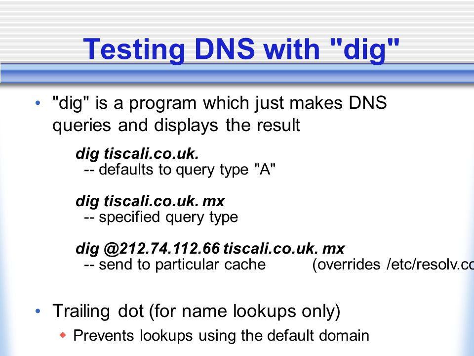 dig tiscali.co.uk. -- defaults to query type A dig tiscali.co.uk.