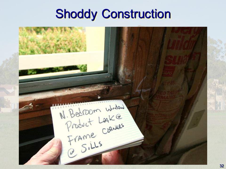 32 Shoddy Construction