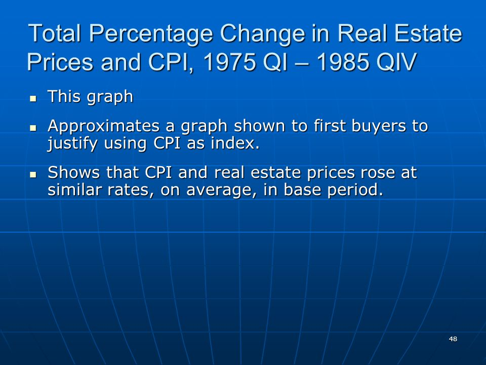 48 Total Percentage Change in Real Estate Prices and CPI, 1975 QI – 1985 QIV This graph This graph Approximates a graph shown to first buyers to justify using CPI as index.