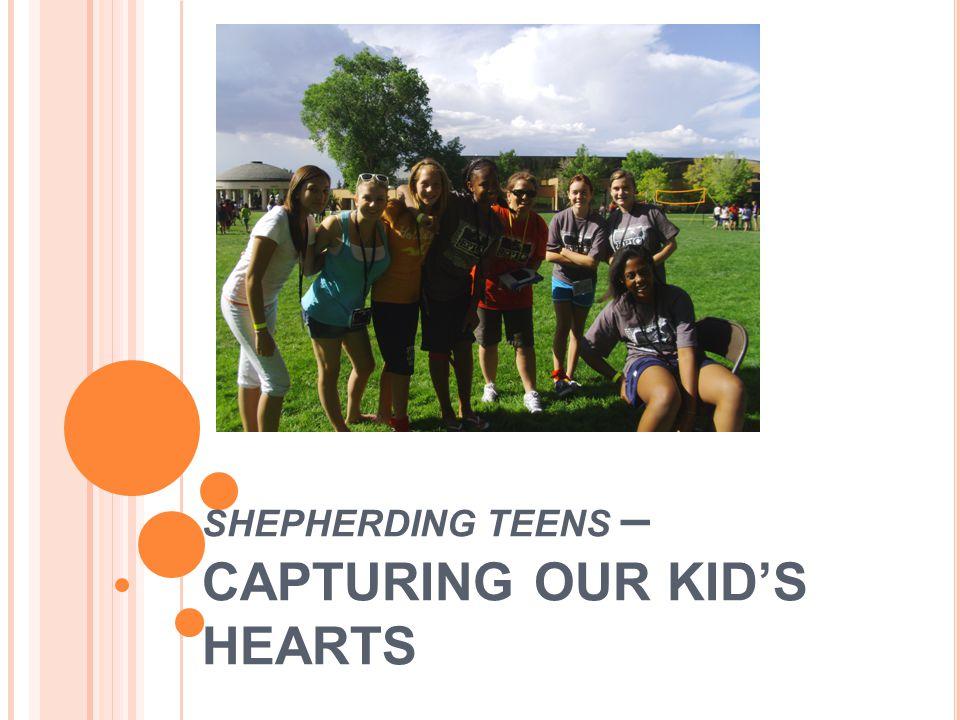 SHEPHERDING TEENS – CAPTURING OUR KID'S HEARTS