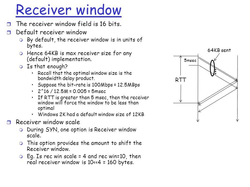 Receiver window r The receiver window field is 16 bits.