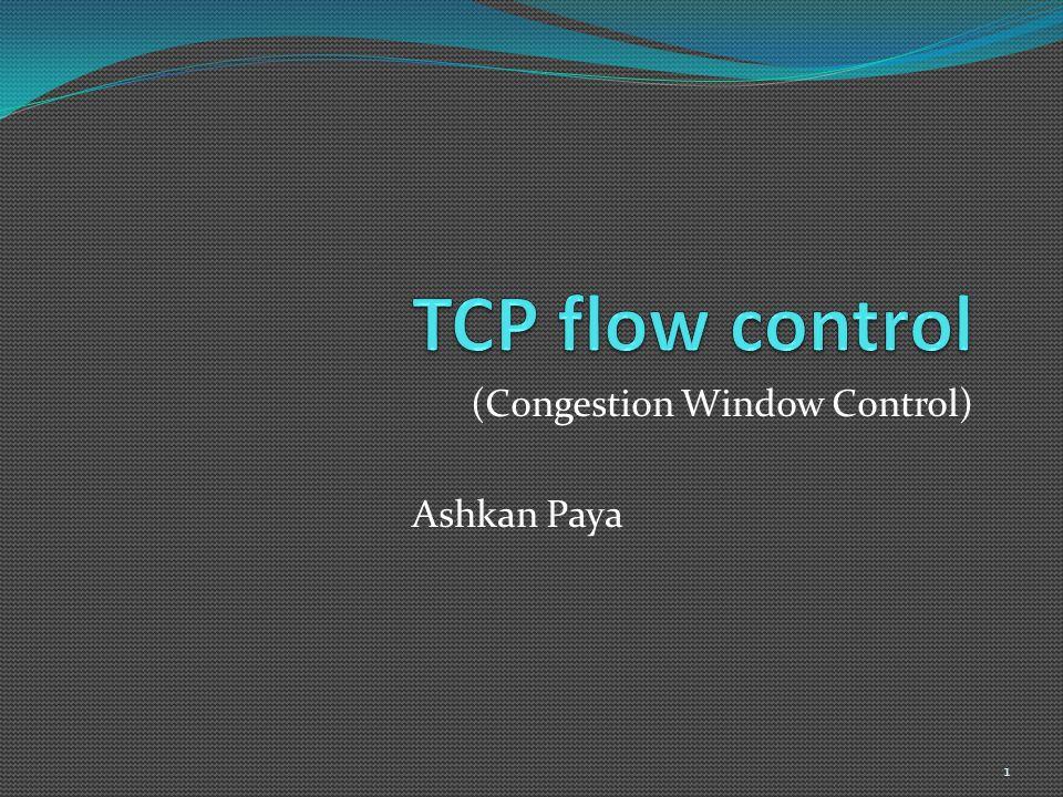 (Congestion Window Control) Ashkan Paya 1