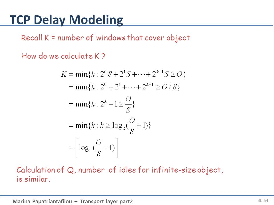 Marina Papatriantafilou – Transport layer part2 3b-54 TCP Delay Modeling Calculation of Q, number of idles for infinite-size object, is similar.