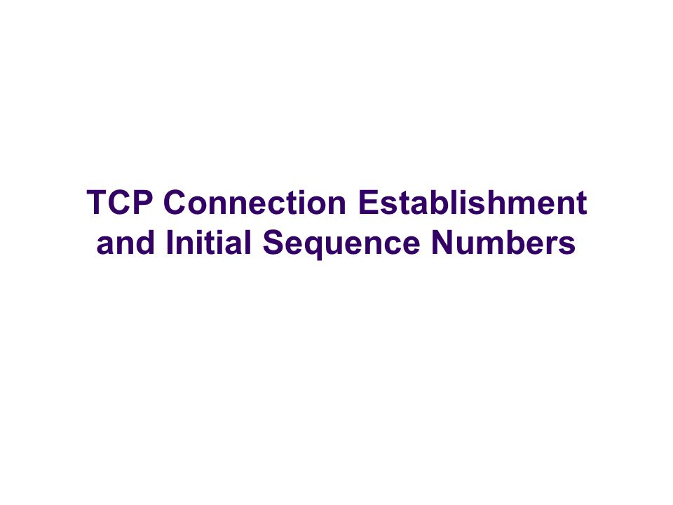 TCP Connection Establishment and Initial Sequence Numbers