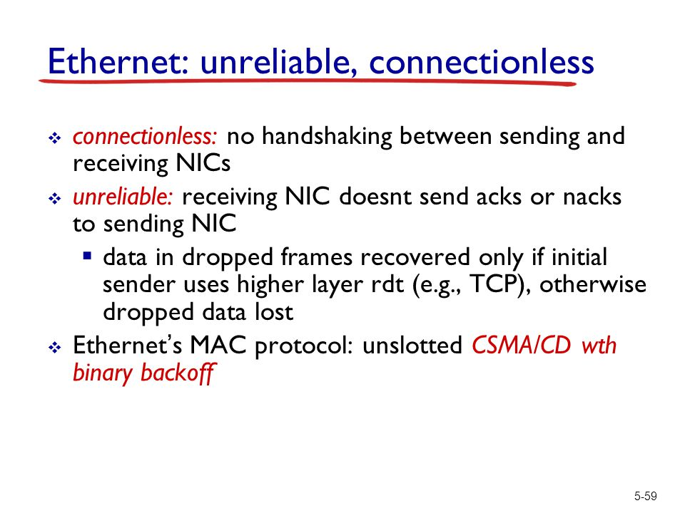 5-59 Ethernet: unreliable, connectionless  connectionless: no handshaking between sending and receiving NICs  unreliable: receiving NIC doesnt send
