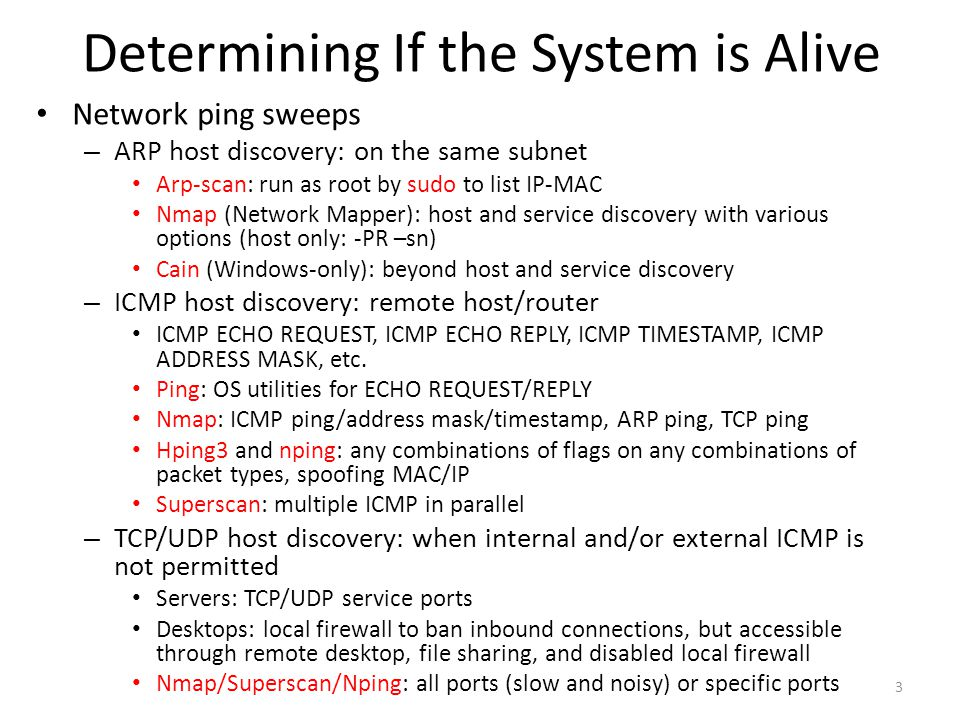 Determining If the System is Alive Network ping sweeps – ARP host discovery: on the same subnet Arp-scan: run as root by sudo to list IP-MAC Nmap (Net