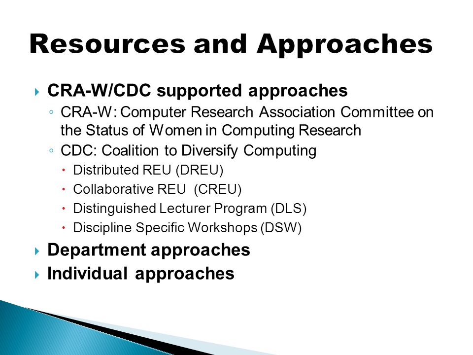  CRA-W/CDC supported approaches ◦ CRA-W: Computer Research Association Committee on the Status of Women in Computing Research ◦ CDC: Coalition to Div
