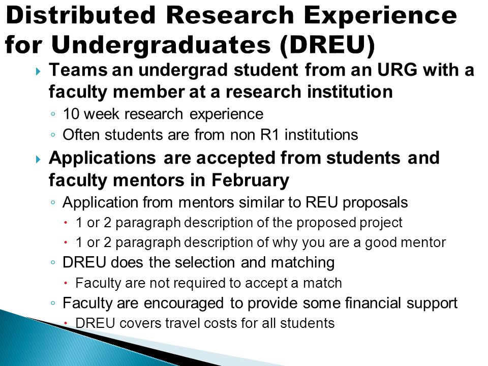 Teams an undergrad student from an URG with a faculty member at a research institution ◦ 10 week research experience ◦ Often students are from non R