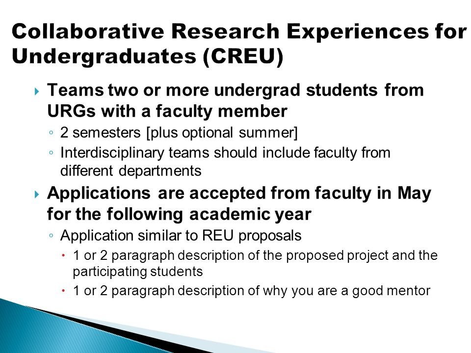  Teams two or more undergrad students from URGs with a faculty member ◦ 2 semesters [plus optional summer] ◦ Interdisciplinary teams should include f
