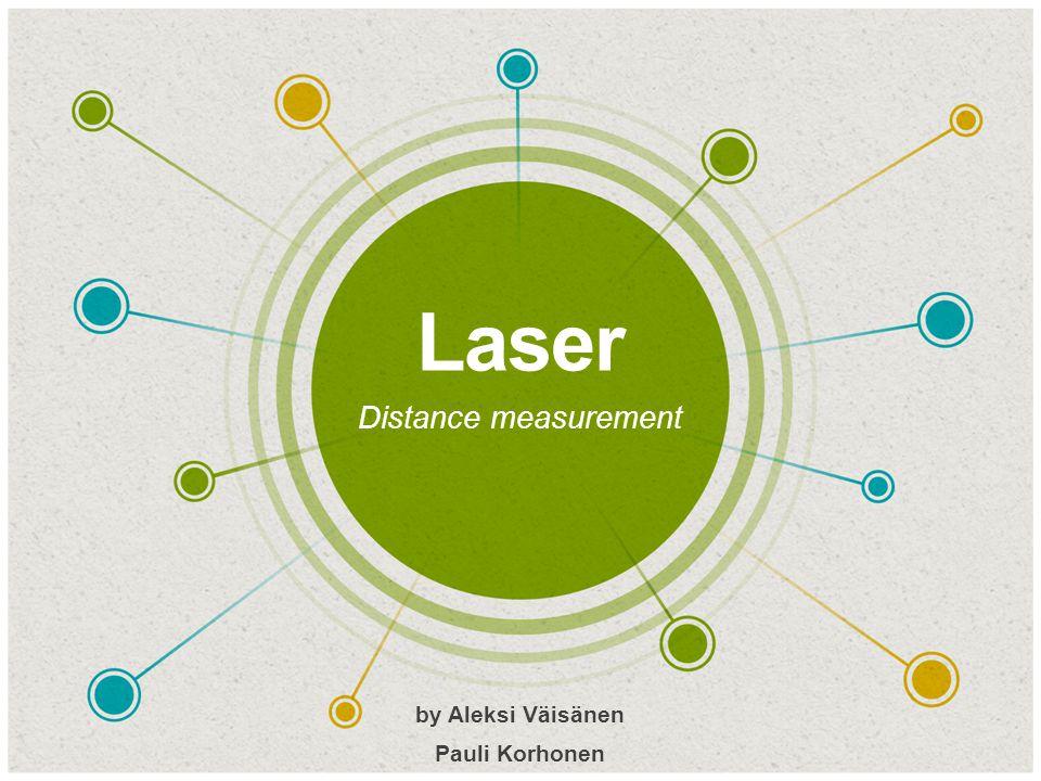 Laser  Distance measurement  by Aleksi Väisänen  Pauli Korhonen
