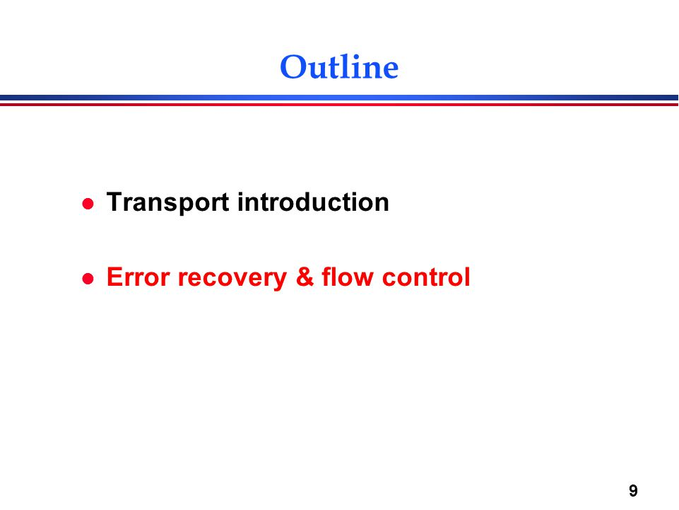 9 Outline l Transport introduction l Error recovery & flow control