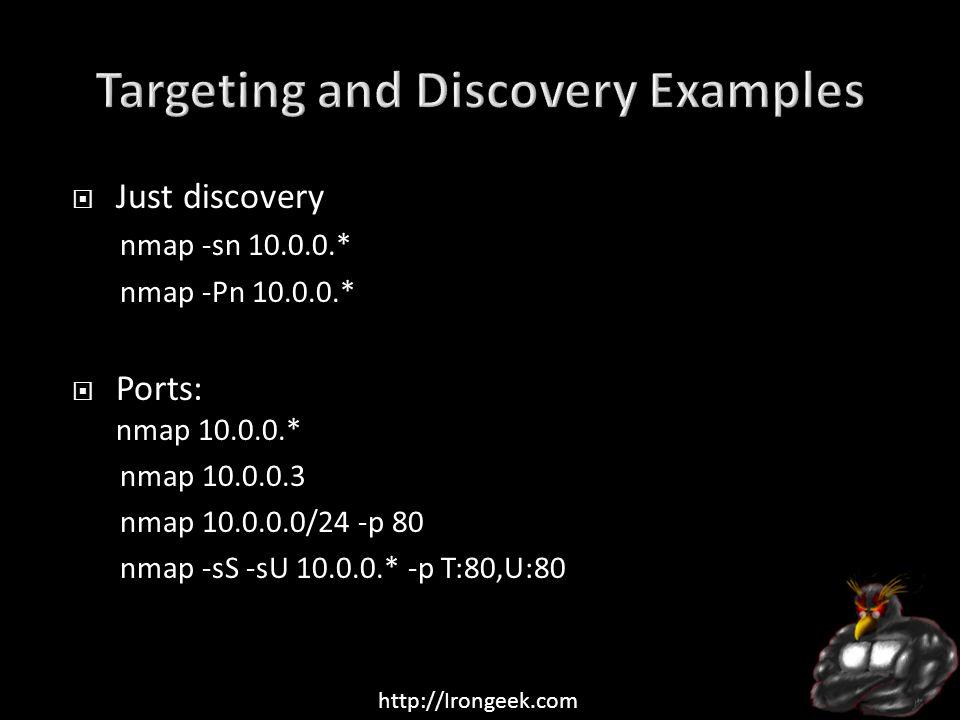 http://Irongeek.com  Just discovery nmap -sn 10.0.0.* nmap -Pn 10.0.0.*  Ports: nmap 10.0.0.* nmap 10.0.0.3 nmap 10.0.0.0/24 -p 80 nmap -sS -sU 10.0.0.* -p T:80,U:80