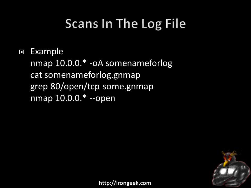 http://Irongeek.com  Example nmap 10.0.0.* -oA somenameforlog cat somenameforlog.gnmap grep 80/open/tcp some.gnmap nmap 10.0.0.* --open