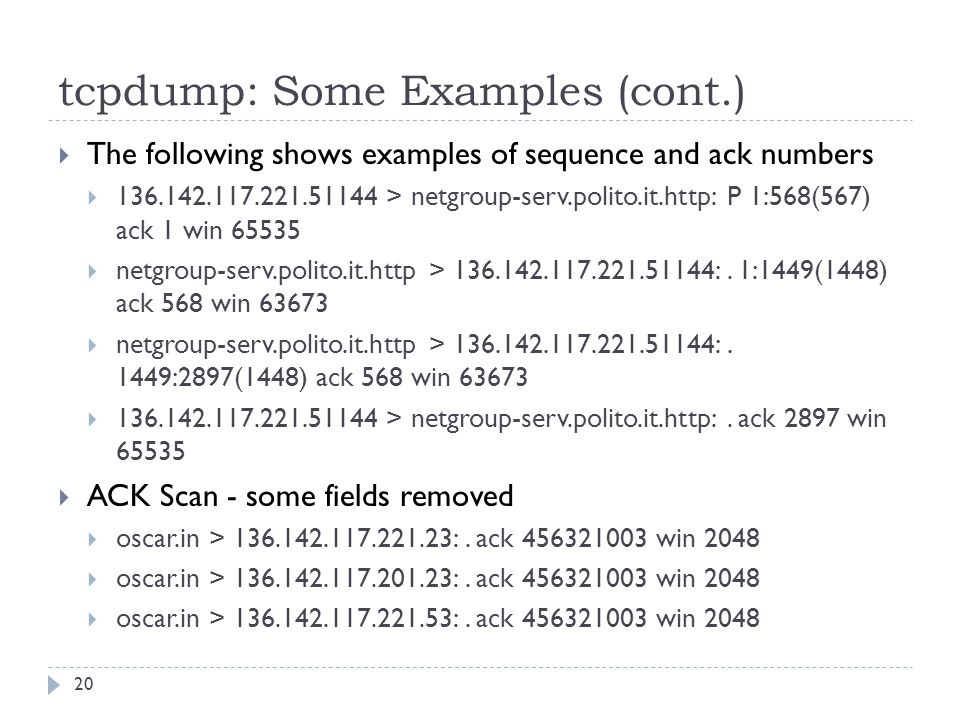 tcpdump: Some Examples (cont.) 20  The following shows examples of sequence and ack numbers  136.142.117.221.51144 > netgroup-serv.polito.it.http: P
