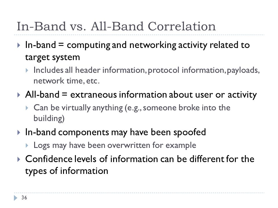 In-Band vs. All-Band Correlation 36  In-band = computing and networking activity related to target system  Includes all header information, protocol
