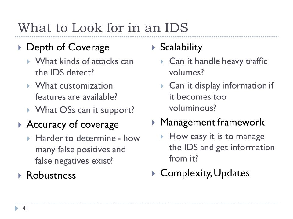 What to Look for in an IDS 41  Depth of Coverage  What kinds of attacks can the IDS detect.