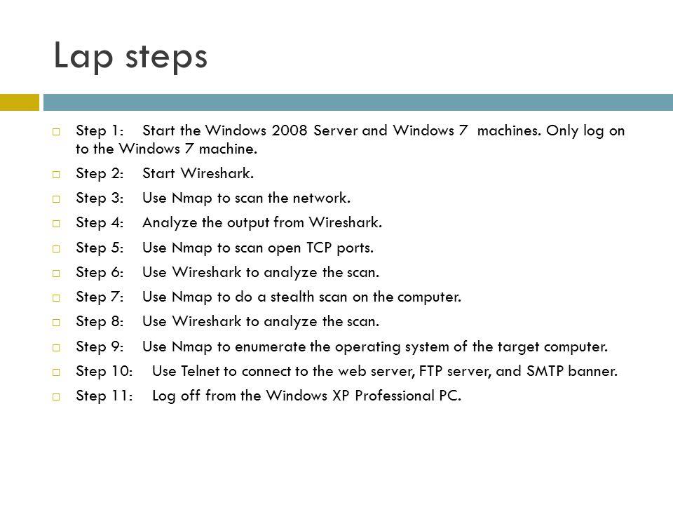 Lap steps  Step 1: Start the Windows 2008 Server and Windows 7 machines. Only log on to the Windows 7 machine.  Step 2: Start Wireshark.  Step 3: U