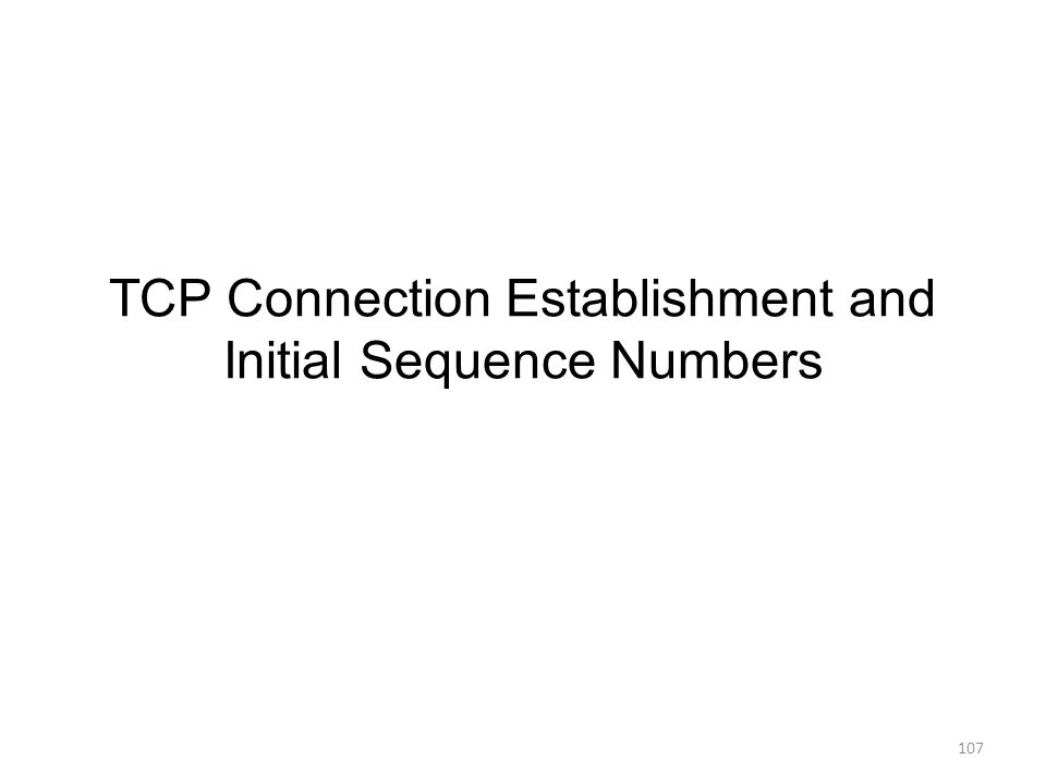 TCP Connection Establishment and Initial Sequence Numbers 107