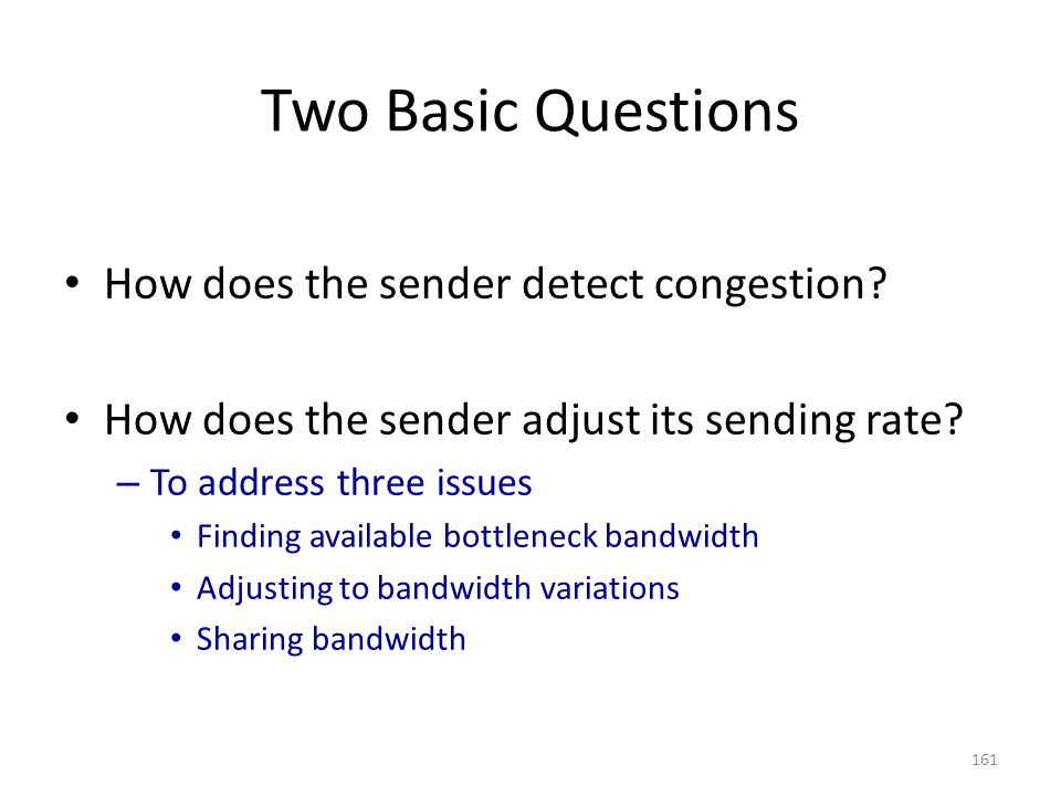 Two Basic Questions How does the sender detect congestion.