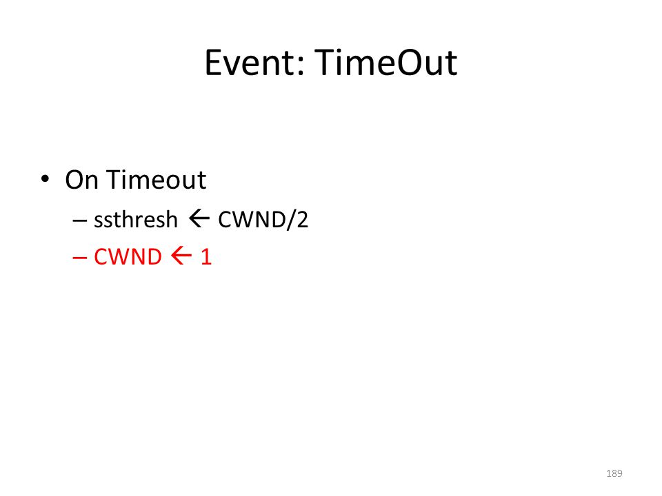 Event: TimeOut On Timeout – ssthresh  CWND/2 – CWND  1 189