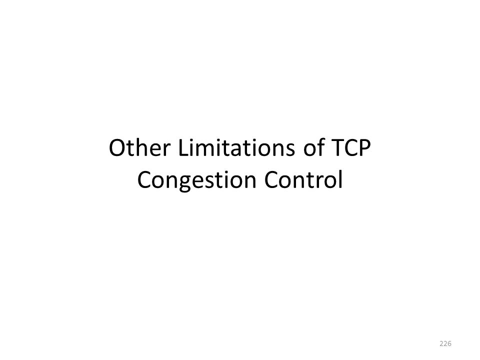 Other Limitations of TCP Congestion Control 226