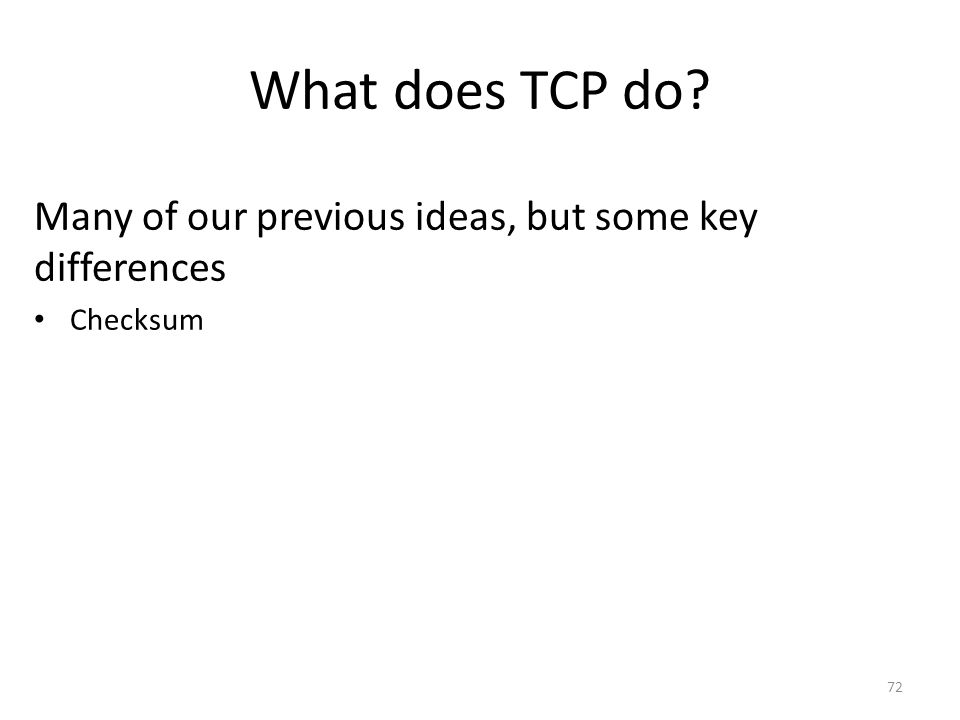 What does TCP do Many of our previous ideas, but some key differences Checksum 72