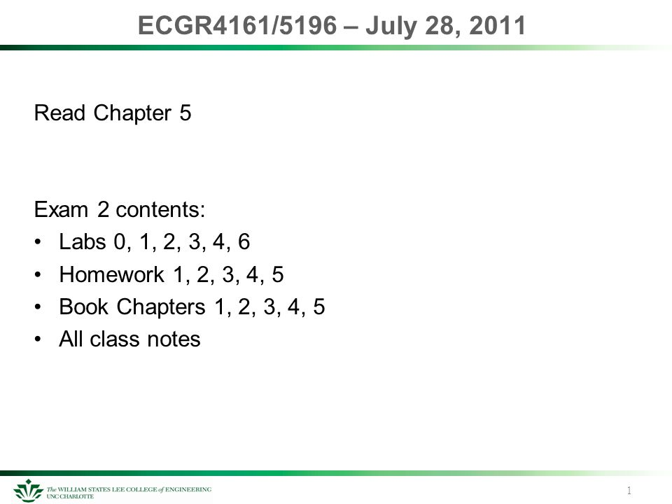 ECGR4161/5196 – July 28, 2011 Read Chapter 5 Exam 2 contents: Labs 0, 1, 2, 3, 4, 6 Homework 1, 2, 3, 4, 5 Book Chapters 1, 2, 3, 4, 5 All class notes