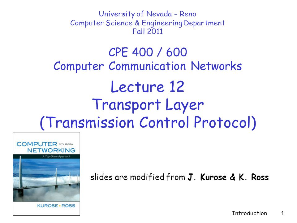 Introduction 1 Lecture 12 Transport Layer (Transmission Control Protocol) slides are modified from J.