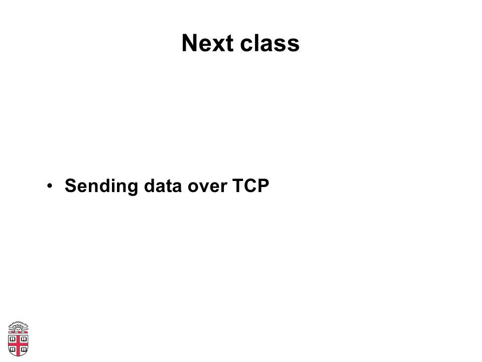 Next class Sending data over TCP