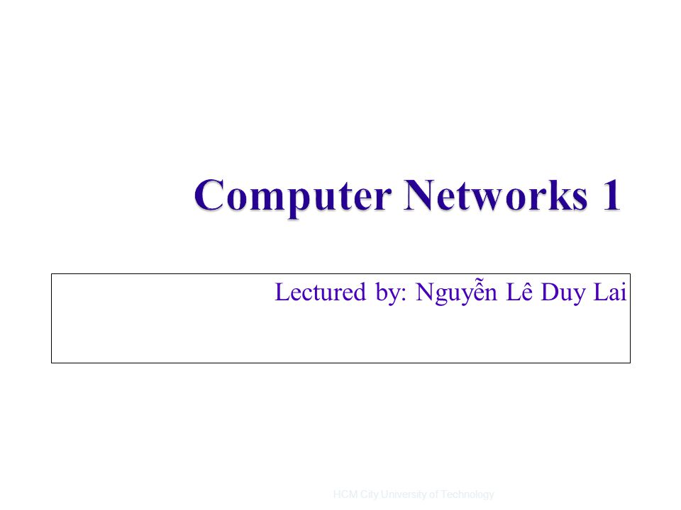 Lectured by: Nguyễn Lê Duy Lai 2/14/2011HCM City University of Technology1