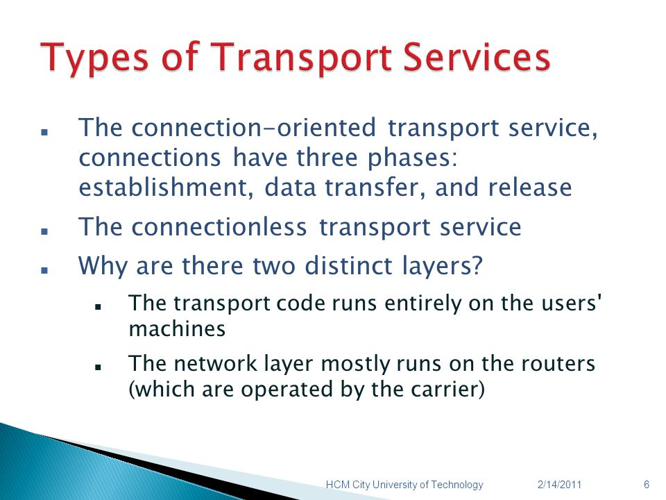 The connection-oriented transport service, connections have three phases: establishment, data transfer, and release The connectionless transport servi