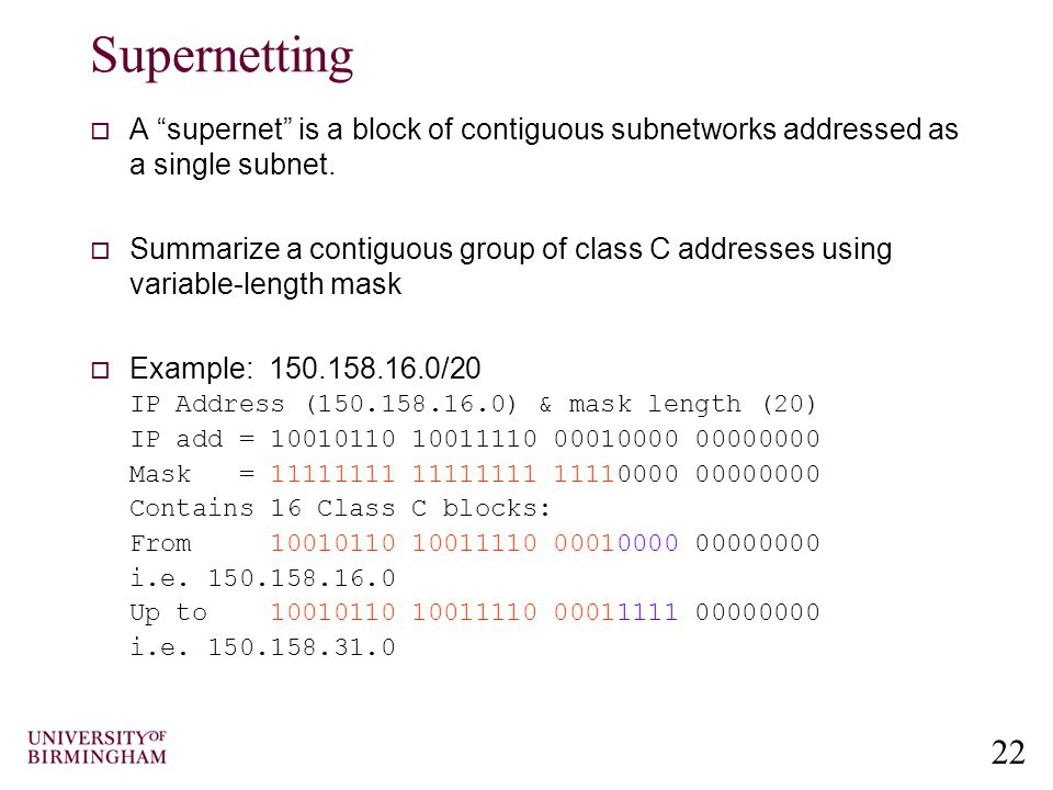 22 Supernetting  A supernet is a block of contiguous subnetworks addressed as a single subnet.