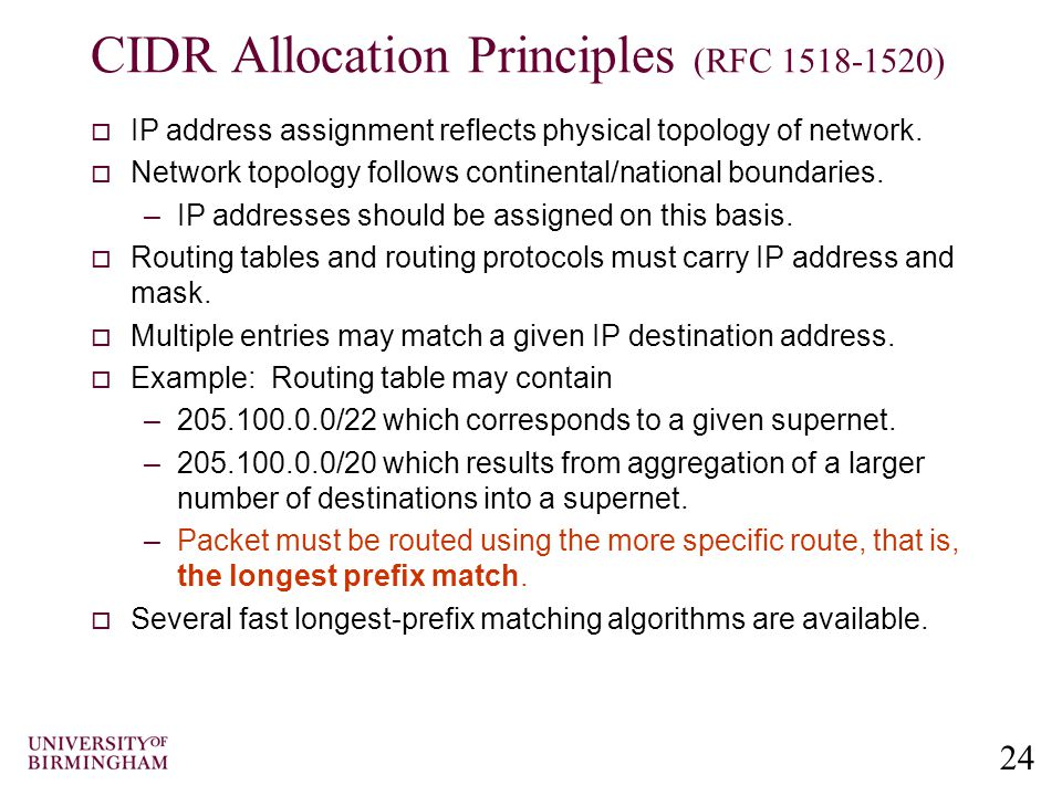 24 CIDR Allocation Principles (RFC 1518-1520)  IP address assignment reflects physical topology of network.