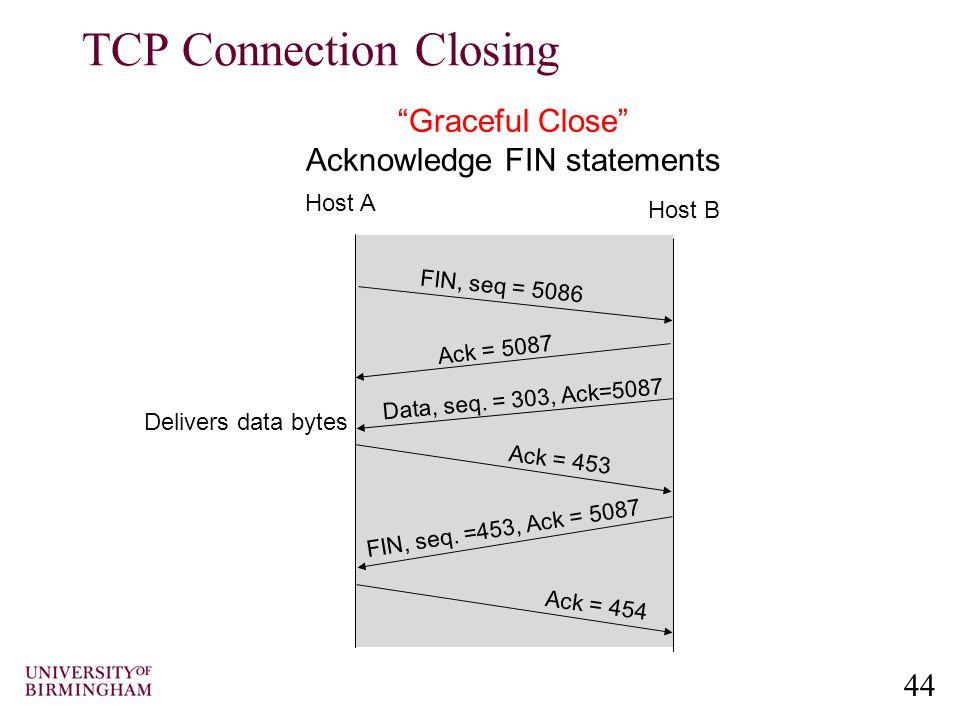 44 Graceful Close Acknowledge FIN statements FIN, seq = 5086 Ack = 5087 Data, seq.