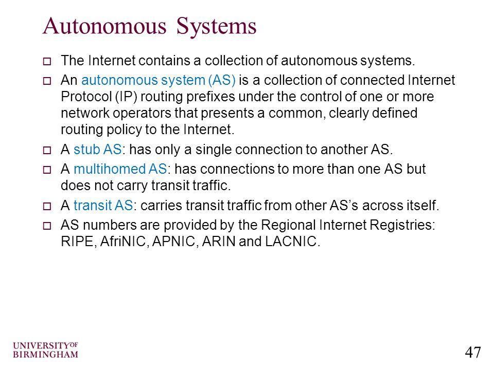 47 Autonomous Systems  The Internet contains a collection of autonomous systems.
