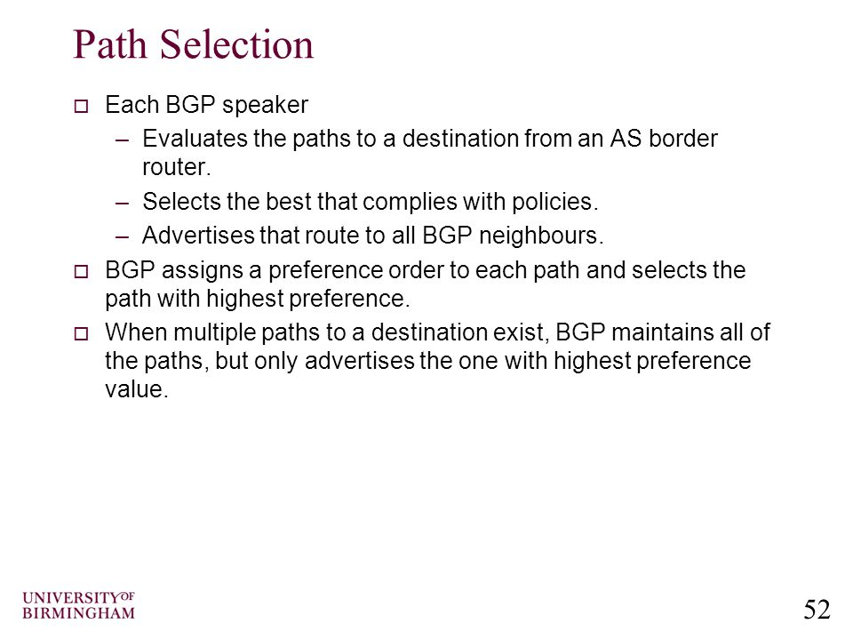 52 Path Selection  Each BGP speaker –Evaluates the paths to a destination from an AS border router.