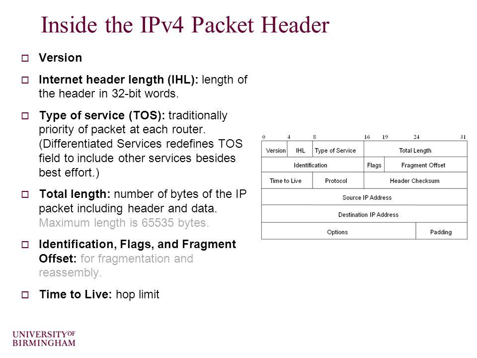 Inside the IPv4 Packet Header  Version  Internet header length (IHL): length of the header in 32-bit words.