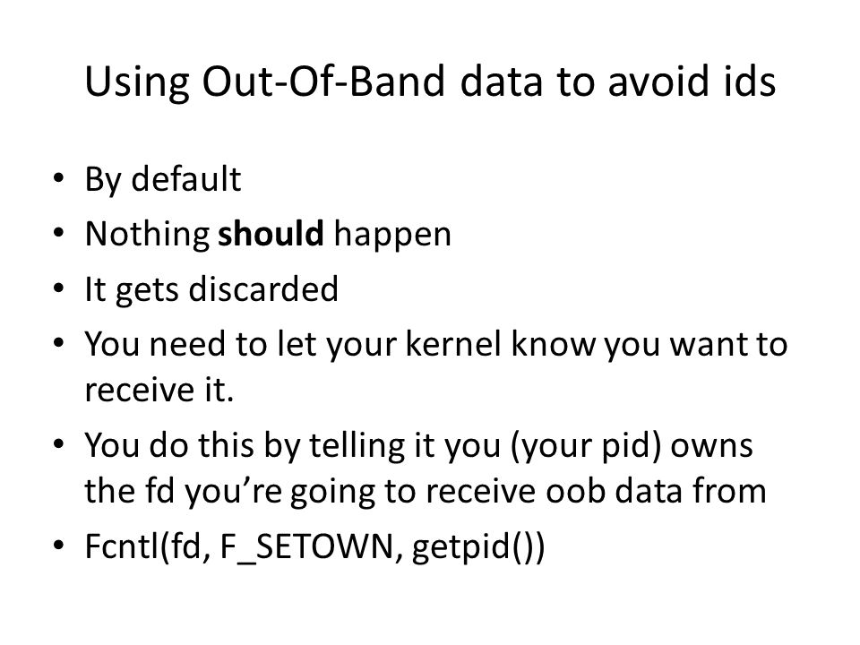 Using Out-Of-Band data to avoid ids By default Nothing should happen It gets discarded You need to let your kernel know you want to receive it.