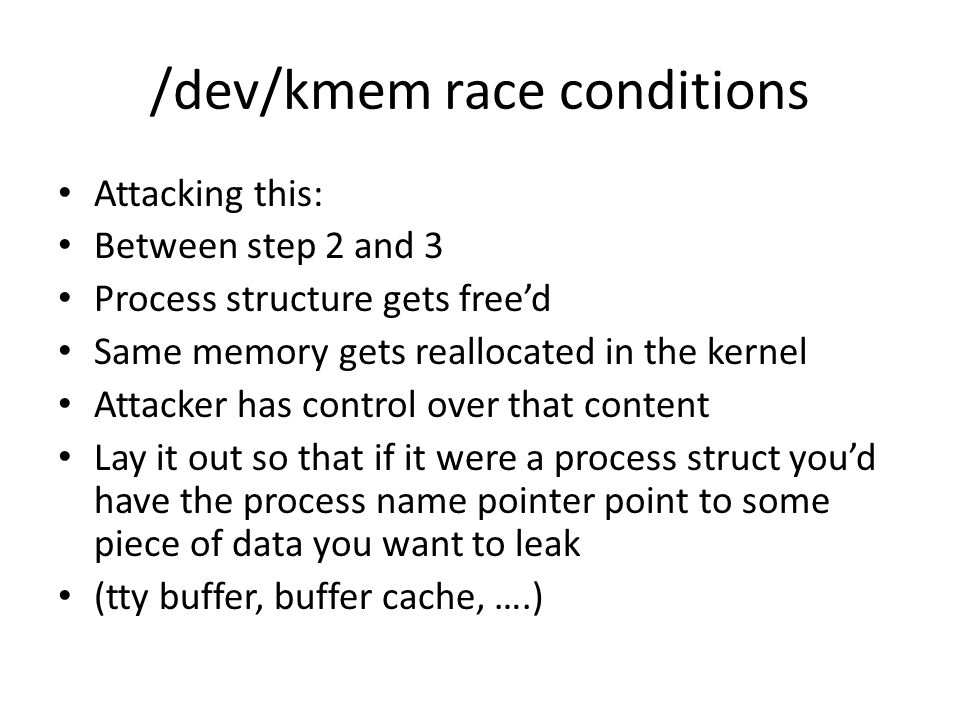 /dev/kmem race conditions The race might seem small But it's fairly easy to make the race window arbitrarily long Send sigstop to the sgid process at the right time.