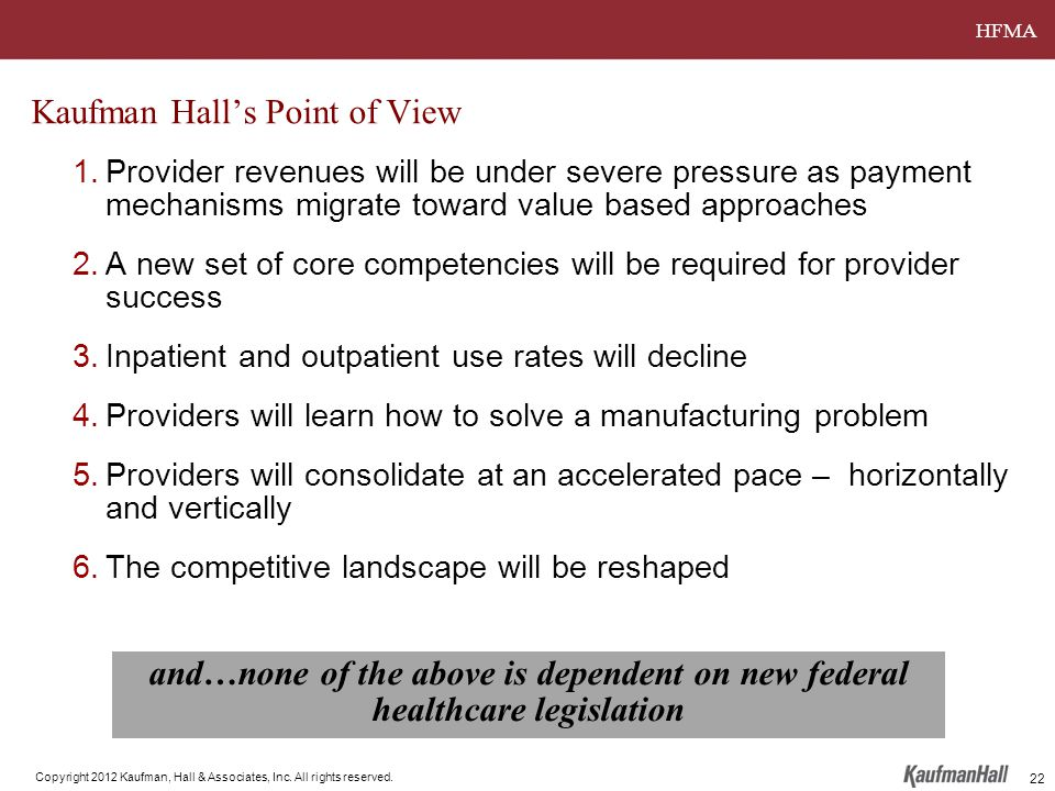 HFMA Copyright 2012 Kaufman, Hall & Associates, Inc. All rights reserved. 1.Provider revenues will be under severe pressure as payment mechanisms migr