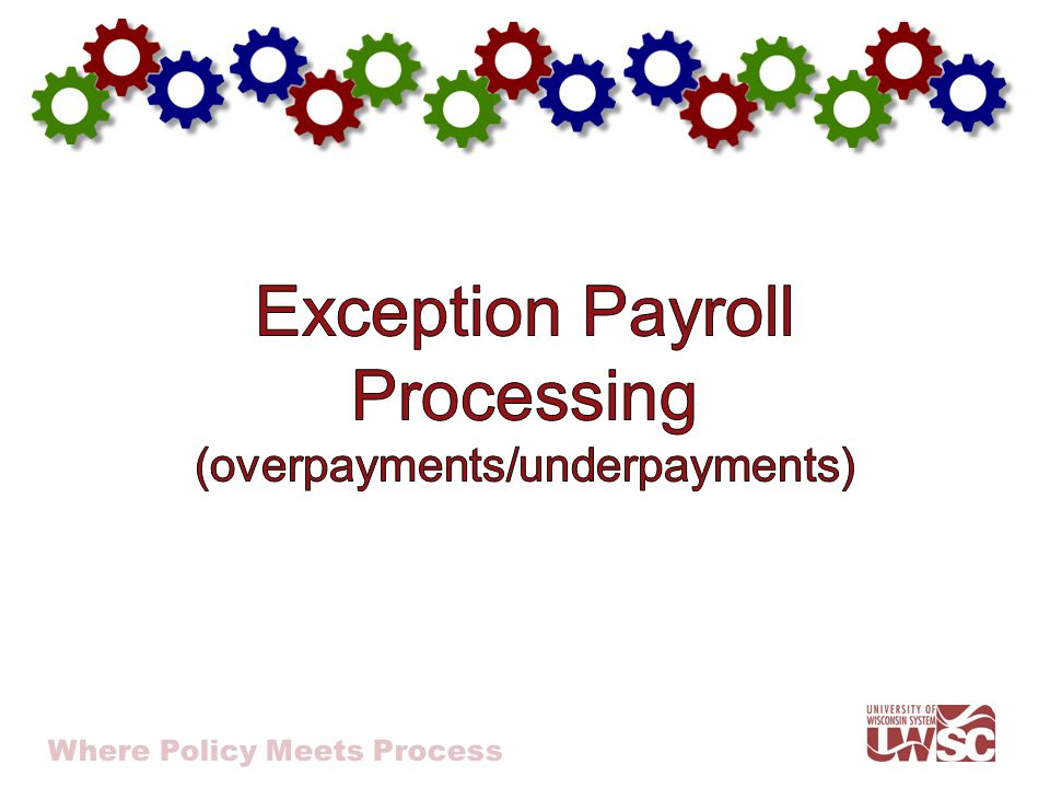 Three methods to correct overpayments: Negative Payline Request (preferred method) ACH Reversal (limited use) Check Correction
