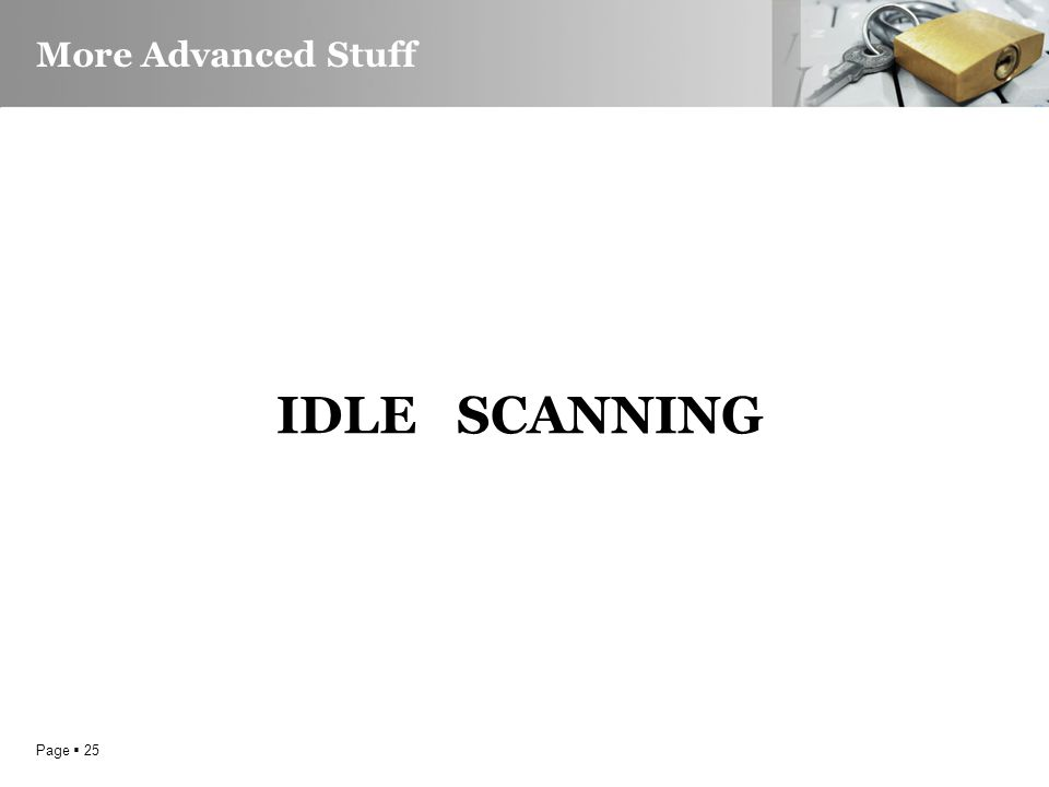 Page  25 More Advanced Stuff IDLE SCANNING