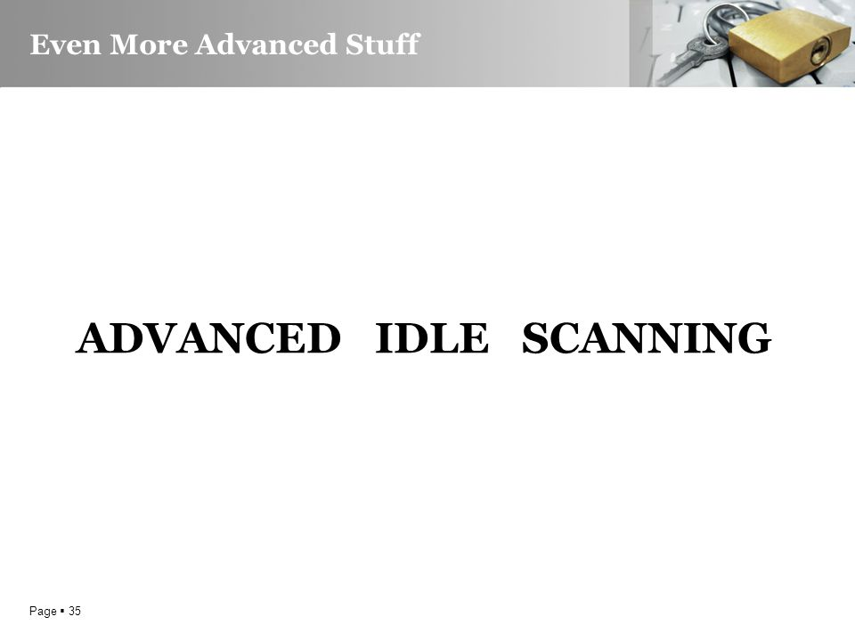 Page  35 Even More Advanced Stuff ADVANCED IDLE SCANNING