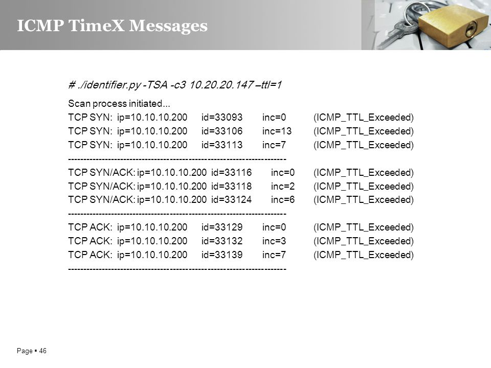 Page  46 ICMP TimeX Messages #./identifier.py -TSA -c3 10.20.20.147 –ttl=1 Scan process initiated...